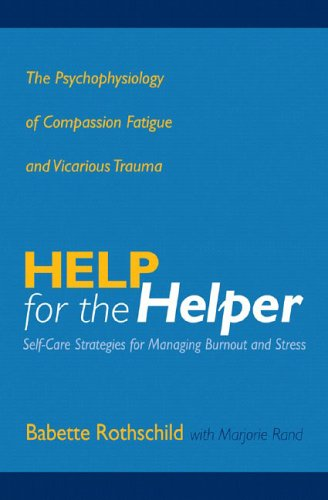 Help for the Helper The Psychophysiology of Compassion Fatigue and Vicarious Trauma  2006 edition cover