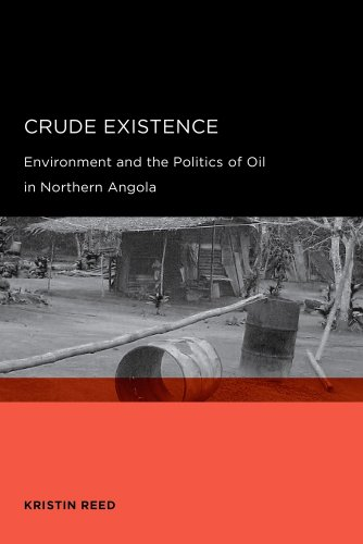 Crude Existence Environment and the Politics of Oil in Northern Angola  2009 9780520258228 Front Cover