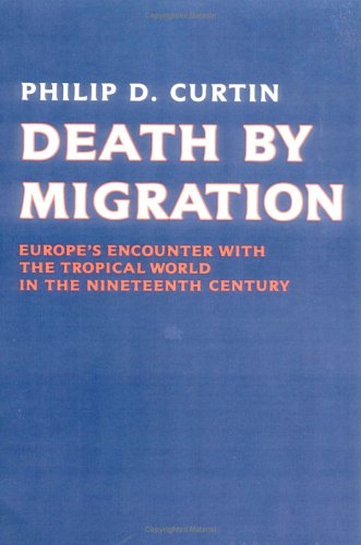Death by Migration Europe's Encounter with the Tropical World in the Nineteenth Century  1989 edition cover