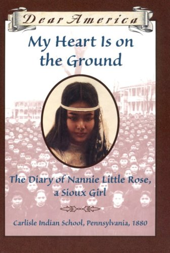 My Heart Is on the Ground The Diary of Nannie Little Rose, a Sioux Girl, Carlisle Indian School, Pennsylvania, 1880 N/A edition cover