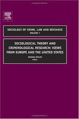 Sociological Theory and Criminological Research Views from Europe and the United States  2006 9780762313228 Front Cover