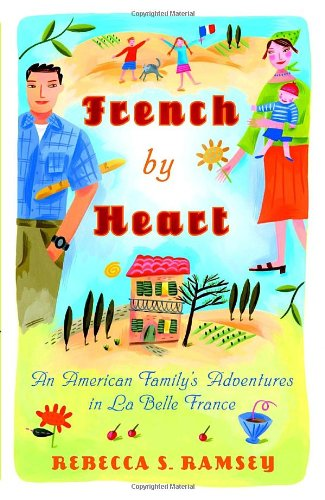 French by Heart An American Family's Adventures in la Belle France  2007 edition cover