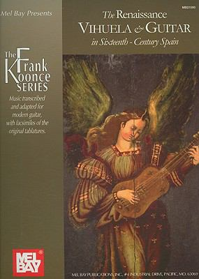 Renaissance Vihuela and Guitar in Sixteenth-Century Spain Music Transcribed and Adapted for Modern Guitar  2008 9780786678228 Front Cover