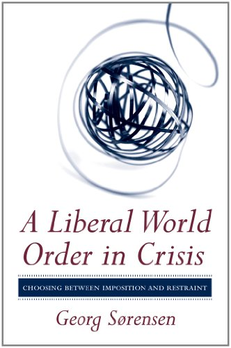 Liberal World Order in Crisis Choosing Between Imposition and Restraint  2011 9780801450228 Front Cover