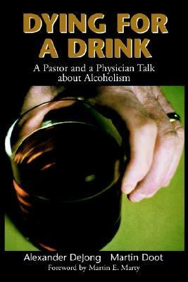 Dying for a Drink : A Pastor and a Physician Talk about Alcoholism  1999 9780802846228 Front Cover