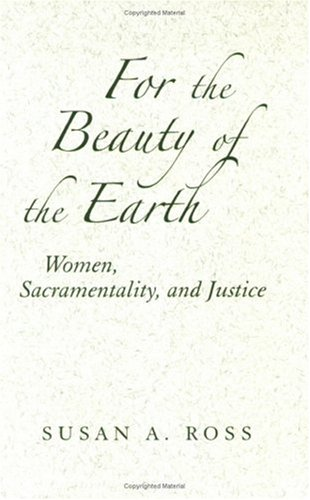 For the Beauty of the Earth Women, Sacramentality, and Justice  2006 edition cover