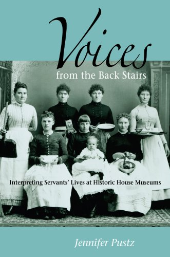 Voices from the Back Stairs Interpreting Servants' Lives at Historic House Museums  2009 edition cover