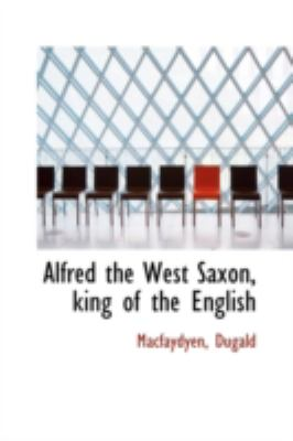 Alfred the West Saxon, King of the English  N/A 9781113185228 Front Cover