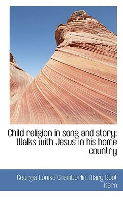 Child Religion in Song and Story Walks with Jesus in his home Country N/A 9781116788228 Front Cover