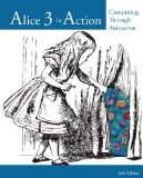 Alice 3 in Action Computing Through Animation 2nd 2015 9781133589228 Front Cover