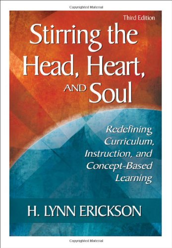 Stirring the Head, Heart, and Soul Redefining Curriculum, Instruction, and Concept-Based Learning 3rd 2008 edition cover