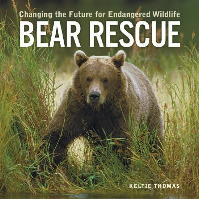 Bear Rescue Changing the Future for Endangered Wildlife  2006 9781552979228 Front Cover