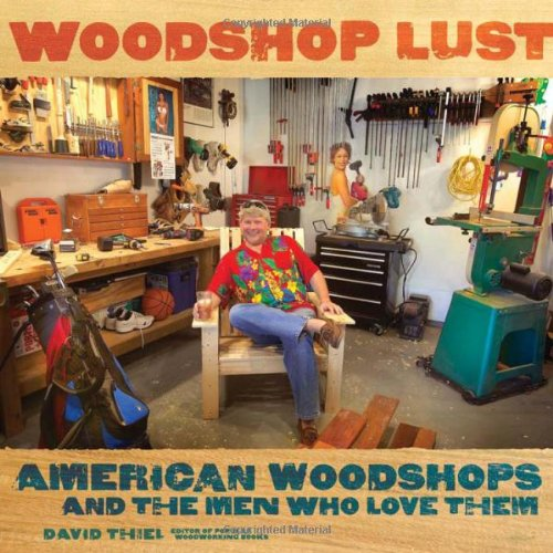 Woodshop Lust American Woodshops and the Men Who Love Them  2008 9781558708228 Front Cover