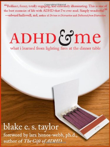 ADHD and Me What I Learned from Lighting Fires at the Dinner Table  2007 edition cover