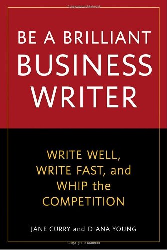 Be a Brilliant Business Writer Write Well, Write Fast, and Whip the Competition  2010 edition cover