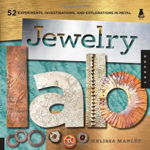 Jewelry Lab 52 Experiments, Investigations, and Explorations in Metal  2011 edition cover