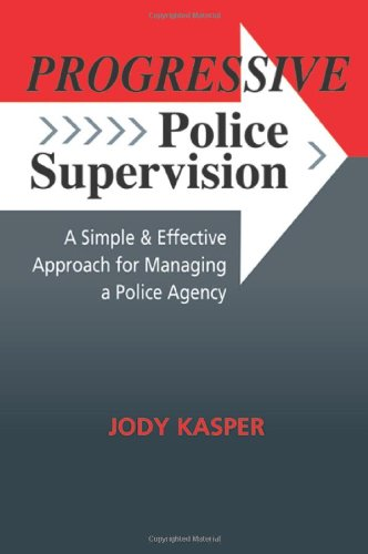 Progressive Police Supervision A Simple and Effective Approach for Managing a Police Agency  2010 edition cover