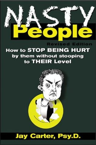 Nasty People How to Stop Being Hurt by Them Without Stopping to Their Level 2nd 2003 (Revised) edition cover