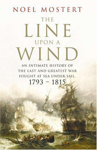 The Line Upon a Wind: An Intimate History of the Last and Greatest War Fought at Sea Under Sail: 1793-1815 N/A edition cover