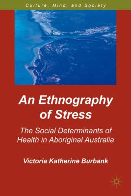 Ethnography of Stress The Social Determinants of Health in Aboriginal Australia  2011 9780230110229 Front Cover
