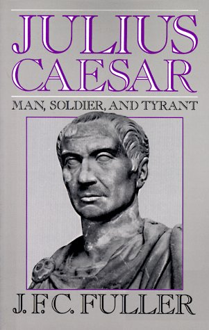 Julius Caesar Man, Soldier, and Tyrant Reprint  edition cover