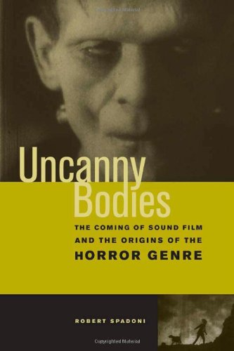 Uncanny Bodies The Coming of Sound Film and the Origins of the Horror Genre  2007 edition cover