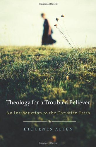Theology for a Troubled Believer An Introduction to the Christian Faith  2010 edition cover