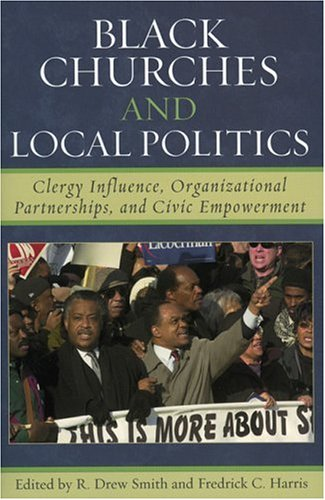 Black Churches and Local Politics Clergy Influence, Organizational Partnerships, and Civic Empowerment  2005 9780742545229 Front Cover