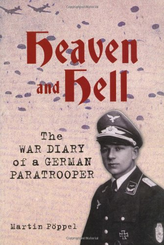 Heaven and Hell The War Diary of a German Paratrooper N/A 9780752458229 Front Cover