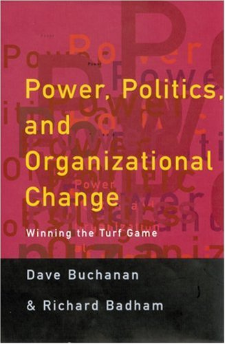 Power, Politics, and Organizational Change Winning the Turf Game  1999 9780761962229 Front Cover