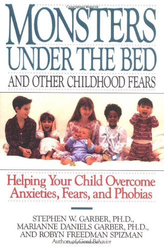 Monsters under the Bed and Other Childhood Fears Helping Your Child Overcome Anxieties, Fears, and Phobias N/A 9780812992229 Front Cover