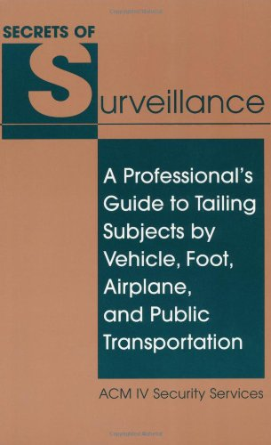 Secrets of Surveillance A Professional's Guide to Tailing Subjects by Vehicle, Foot, Airplane, and Public Transportation  1993 edition cover
