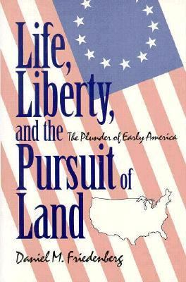 Life, Liberty, and the Pursuit of Land The Plunder of Early America N/A 9780879757229 Front Cover