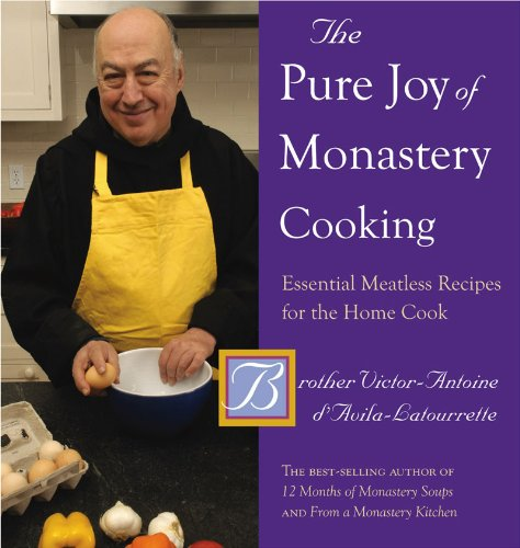 Pure Joy of Monastery Cooking Essential Meatless Recipes for the Home Cook  2010 9780881509229 Front Cover
