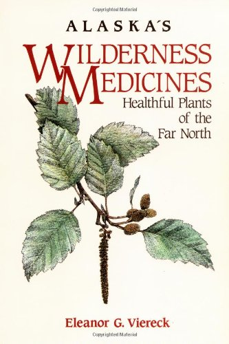Alaska's Wilderness Medicines Healthful Plants of the Far North  1987 9780882403229 Front Cover
