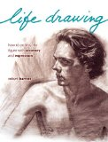 Life Drawing How to Portray the Figure with Accuracy and Expression  2013 9781440325229 Front Cover