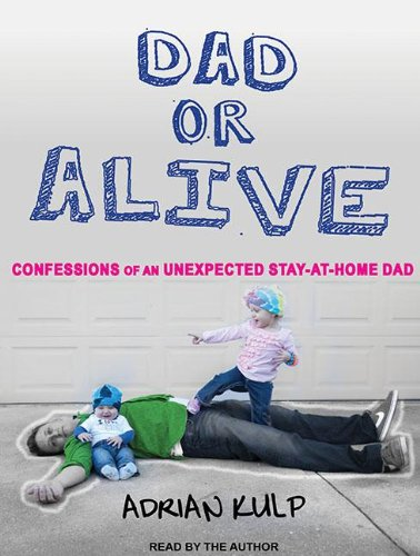 Dad or Alive: Confessions of an Unexpected Stay-at-home Dad  2013 edition cover