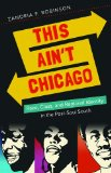 This Ain't Chicago Race, Class, and Regional Identity in the Post-Soul South  2014 edition cover