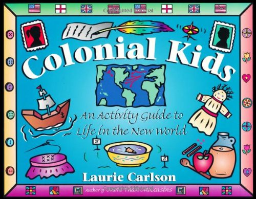 Colonial Kids An Activity Guide to Life in the New World N/A edition cover