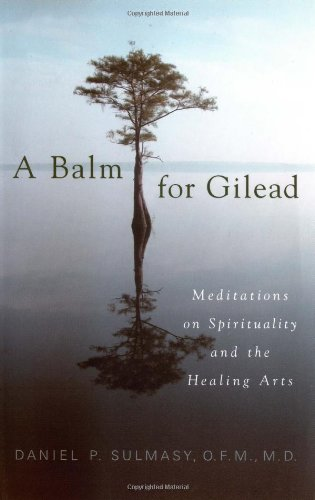 Balm for Gilead Meditations on Spirituality and the Healing Arts  2007 edition cover