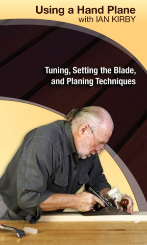 Using a Hand Plane with Ian Kirby: Tuning, Setting the Blade, and Planing Techniques  2008 9781933502229 Front Cover