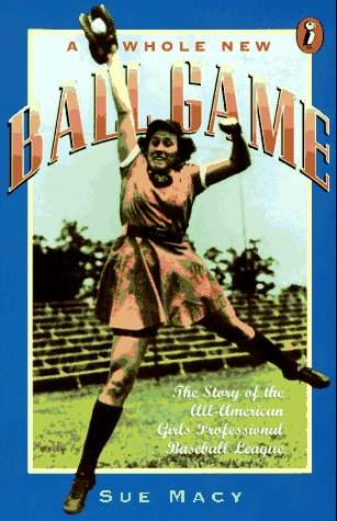 Whole New Ball Game The Story of the All-American Girls Professional Baseball League N/A 9780140374230 Front Cover