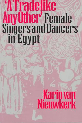 Trade Like Any Other Female Singers and Dancers in Egypt  1995 9780292787230 Front Cover