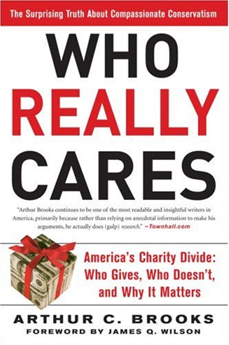 Who Really Cares The Surprising Truth about Compassionate Conservatism - America's Charity Divide - Who Gives, Who Doesn't, and Why It Matters  2008 edition cover