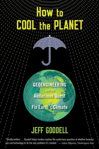 How to Cool the Planet Geoengineering and the Audacious Quest to Fix Earth's Climate  2010 9780547520230 Front Cover