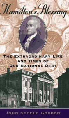 Hamilton's Blessing The Extraordinary Life and Times of Our National Debt N/A edition cover
