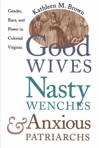 Good Wives, Nasty Wenches, and Anxious Patriarchs Gender, Race, and Power in Colonial Virginia  1996 edition cover