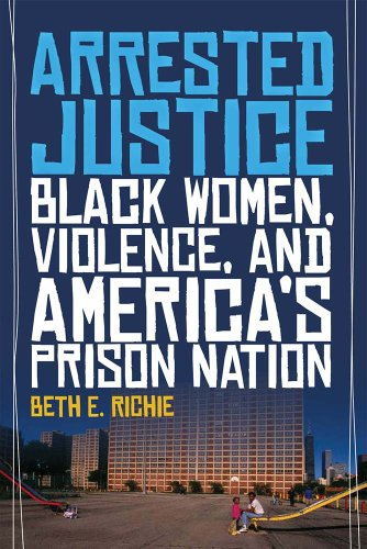 Arrested Justice Black Women, Violence, and America's Prison Nation  2012 edition cover