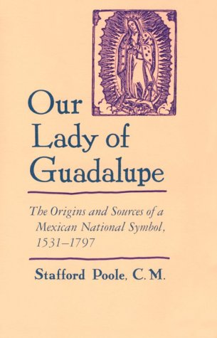 Our Lady of Guadalupe The Origins and Sources of a Mexican National Symbol, 1531-1797  1997 edition cover