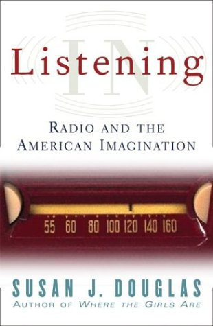 Listening In Radio and the American Imagination  2004 9780816644230 Front Cover